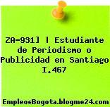 ZA-931]   Estudiante de Periodismo o Publicidad en Santiago I.467