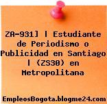 ZA-931] | Estudiante de Periodismo o Publicidad en Santiago | (ZS30) en Metropolitana
