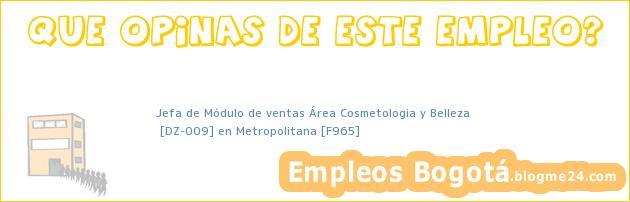 Jefa de Módulo de ventas Área Cosmetologia y Belleza | [DZ-009] en Metropolitana [F965]
