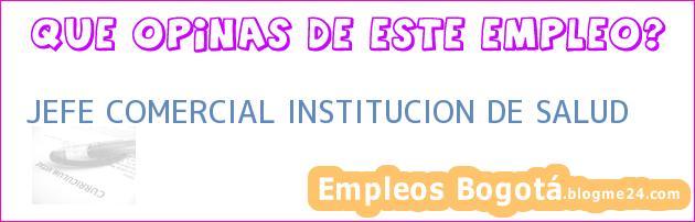 JEFE COMERCIAL INSTITUCION DE SALUD