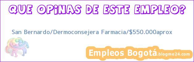 San Bernardo/Dermoconsejera Farmacia/$550.000aprox