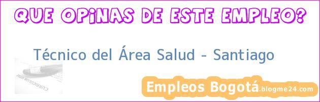 Técnico del Área Salud – Santiago
