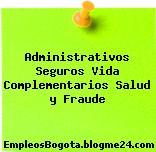 Administrativos Seguros Vida Complementarios Salud y Fraude