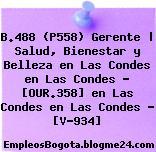 B.488 (P558) Gerente | Salud, Bienestar y Belleza en Las Condes en Las Condes – [OUR.358] en Las Condes en Las Condes – [V-934]