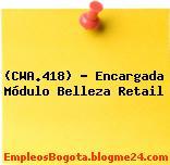 (CWA.418) – Encargada Módulo Belleza Retail