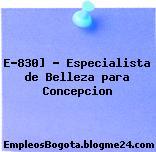 E-830] – Especialista de Belleza para Concepcion