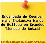Encargada de Counter para Exclusiva Marca de Belleza en Grandes Tiendas de Retail