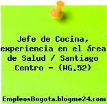 Jefe de Cocina, experiencia en el área de Salud / Santiago Centro – (WG.52)