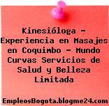 Kinesióloga – Experiencia en Masajes en Coquimbo – Mundo Curvas Servicios de Salud y Belleza Limitada