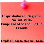 Liquidadores Seguros Salud Vida Complementarios Salud Fraude