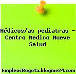 Médicos/as pediatras – Centro Medico Mueve Salud