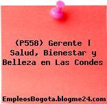 (P558) Gerente | Salud, Bienestar y Belleza en Las Condes