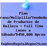 Plan Verano/Melipilla/Vendedora de Productos de Belleza – Full Time Lunes a Sábado/$450.000 Aprox