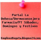 Portal La Dehesa/Dermoconsejera Farmacia/PT Sábados, Domingos y Festivos
