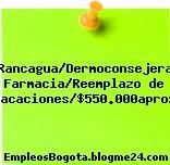 Rancagua/Dermoconsejera Farmacia/Reemplazo de Vacaciones/$550.000aprox