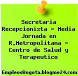 Secretaria Recepcionista – Media Jornada en R.Metropolitana – Centro de Salud y Terapeutico