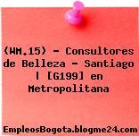 (WM.15) – Consultores de Belleza – Santiago   [G199] en Metropolitana