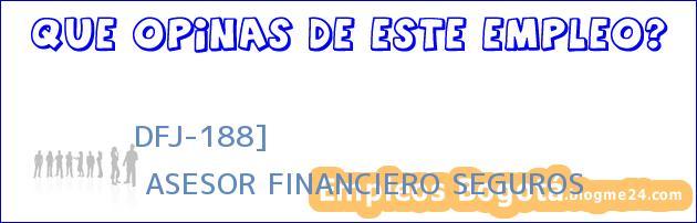 DFJ-188] | ASESOR FINANCIERO SEGUROS