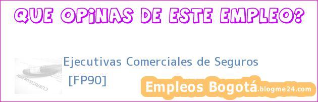 Ejecutivas Comerciales de Seguros | [FP90]