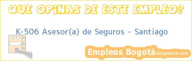 K-506 Asesor(a) de Seguros – Santiago