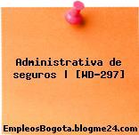 Administrativa de seguros | [WD-297]