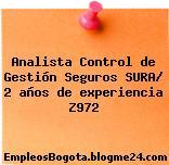 Analista Control de Gestión Seguros SURA/ 2 años de experiencia Z972