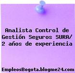Analista Control de Gestión Seguros SURA/ 2 años de experiencia