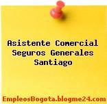 Asistente Comercial Seguros Generales Santiago