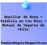Auxiliar de Aseo – Valdivia en Los Ríos – Mutual de Seguros de Chile