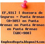 EF.931] | Asesora de Seguros – Punta Arenas (A-385) en Punta Arenas en Punta Arenas en Punta Arenas [GBC-980]