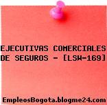 EJECUTIVAS COMERCIALES DE SEGUROS – [LSW-169]