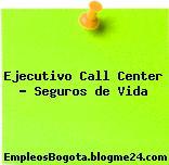 Ejecutivo Call Center Seguros de Vida
