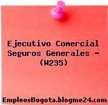 Ejecutivo Comercial Seguros Generales – (W235)