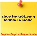 Ejecutivo Créditos y Seguros La Serena