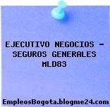 EJECUTIVO NEGOCIOS – SEGUROS GENERALES MLD83