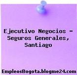 Ejecutivo Negocios – Seguros Generales, Santiago