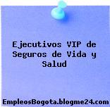 Ejecutivos VIP de Seguros de Vida y Salud