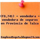 (FO.741) – vendedora – vendedora de seguros en Provincia de Talca