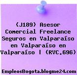 (J189) Asesor Comercial Freelance Seguros en Valparaíso en Valparaíso en Valparaíso | (RVC.696)