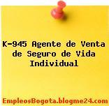 K-945 Agente de Venta de Seguro de Vida Individual