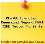 KL-708 Ejecutivo Comercial Seguro PART TIME Sector Poniente
