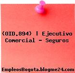 (OID.894) | Ejecutivo Comercial – Seguros