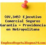 (OV.345) Ejecutivo Comercial Seguros Garantía – Providencia en Metropolitana