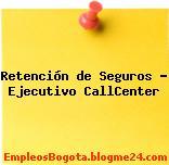 Retención de Seguros – Ejecutivo CallCenter