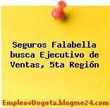 Seguros Falabella busca Ejecutivo de Ventas, 5ta Región
