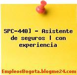 SPC-440] – Asistente de seguros   con experiencia