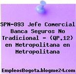 SPN-893 Jefe Comercial Banca Seguros No Tradicional – (QP.12) en Metropolitana en Metropolitana