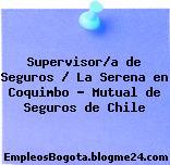 Supervisor/a de Seguros / La Serena en Coquimbo – Mutual de Seguros de Chile