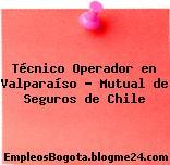 Técnico Operador en Valparaíso – Mutual de Seguros de Chile