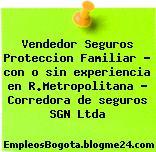 Vendedor Seguros Proteccion Familiar – con o sin experiencia en R.Metropolitana – Corredora de seguros SGN Ltda